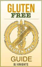 The Gluten Free Guide: How To Lose Weight, Improve Your Skin, and Boost Your Immune System ebook by Roger Hayden