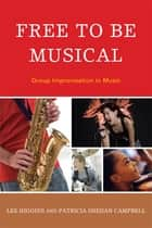 Free to Be Musical - Group Improvisation in Music e-bok by Patricia Shehan Campbell, Gary McPherson, Lee Higgins