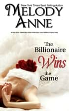 The Billionaire Wins the Game 電子書籍 by Melody Anne