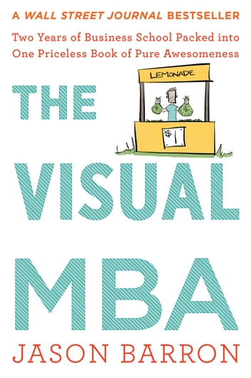 The Visual MBA - Two Years of Business School Packed into One Priceless Book of Pure Awesomeness ebook by Jason Barron