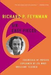 Six Easy Pieces - Essentials of Physics Explained by Its Most Brilliant Teacher ebook by Richard P. Feynman,Robert B. Leighton,Matthew Sands