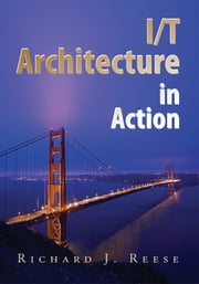 I/T Architecture in Action ebook by Richard J. Reese