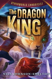 Otherworld Chronicles #3: The Dragon King ebook by Nils Johnson-Shelton