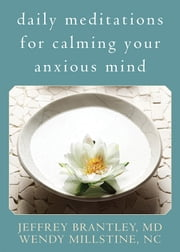 Daily Meditations for Calming Your Anxious Mind ebook by Jeffrey Brantley, MD,Wendy Millstine, NC