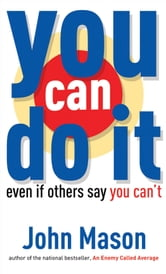 You Can Do It--Even if Others Say You Can't ebook by John Mason