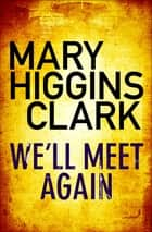 We'll Meet Again ebook by Mary Higgins Clark