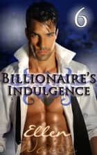 The BIllionaire's Indulgence #6 - (Billionaire Erotic Romance series #6) ebook by Ellen Waite
