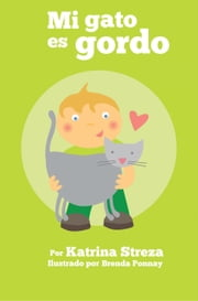 Mi Gato es Gordo: (My Cat is Fat) ebook by Katrina Streza, Brenda Ponnay