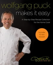 Wolfgang Puck Makes It Easy - Delicious Recipes for Your Home Kitchen ebook by Wolfgang Puck