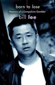 Born to Lose - Memoirs of a Compulsive Gambler ebook by Bill Lee