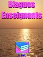 Blagues Enseignants ebook by A. Anit