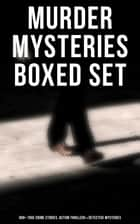 Murder Mysteries Boxed Set: 880+ True Crime Stories, Action Thrillers & Detective Mysteries - Sherlock Holmes, Dr. Thorndyke Cases, Bulldog Drummond, Max Carrados, Martin Hewitt… ebook by Agatha Christie, Edgar Wallace, Arthur Conan Doyle,...