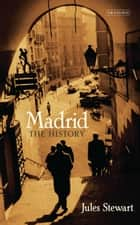 Madrid - The History ebook by Jules Stewart