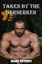 Taken by the Berserker ebook by Mark Desires