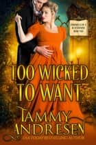 Too Wicked to Want - Chronicles of a Bluestocking, #2 ebook by