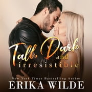 Tall, Dark and Irresistible (Tall, Dark and Sexy Series Book 2) audiobook by Erika Wilde