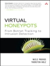 Virtual Honeypots - From Botnet Tracking to Intrusion Detection ebook by Niels Provos,Thorsten Holz