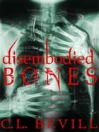Disembodied Bones ebook by C.L. Bevill