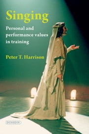 Singing: Personal and performance values in training ebook by Peter T Harrison