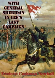 With General Sheridan In Lee's Last Campaign [Illustrated Edition] ebook by Lt.-Col Frederic Cushman Newhall