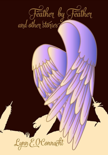 Feather by Feather and Other Stories ebook by Lynn E. O'Connacht