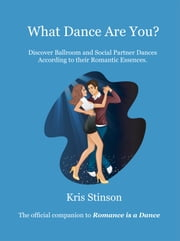 What Dance Are You? - Discover Ballroom and Social Partner Dances According to their Romantic Essences ebook by Kris Stinson