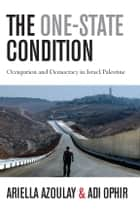 The One-State Condition ebook by Ariella Azoulay,Adi Ophir