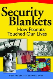 Security Blankets - How Peanuts Touched Our Lives ebook by Donald Fraser,Derrick Bang