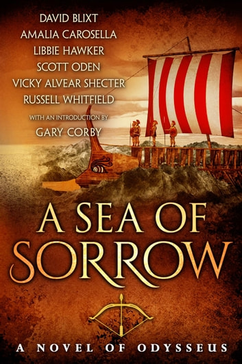 A Sea of Sorrow: A Novel of Odysseus ebook by Russell Whitfield,Scott Oden,Amalia Carosella,David Blixt,Vicky Alvear Shecter,Libbie Hawker