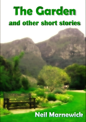 The Garden and Other Short Stories ebook by Neil Marnewick