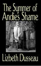 The Summer of Andie's Shame ebook by Lizbeth Dusseau
