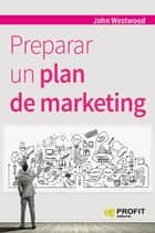 Preparar un plan de marketing ebook by John Westwood