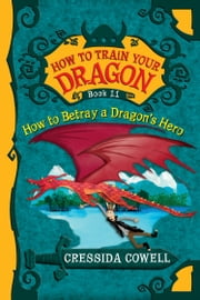 How To Train Your Dragon: How to Betray a Dragon's Hero ebook by Cressida Cowell