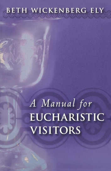 A Manual for Eucharistic Visitors ebook by Beth Wickenberg Ely