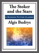 The Stoker and the Stars ebook by Algis Budrys