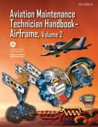 Aviation Maintenance Technician Handbook-Airframe, Volume 2 ebook by FAA