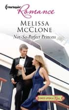 Not-So-Perfect Princess ebook by Melissa McClone