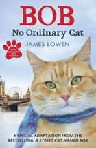 Bob - No Ordinary Cat ebook by James Bowen