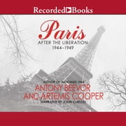 Paris - After the Liberation 1944-1949 audiobook by Antony Beevor, Artemis Cooper