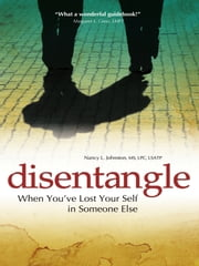 Disentangle - When You've Lost Your Self in Someone Else ebook by M.S. Nancy L. Johnston