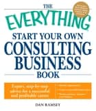 The Everything Start Your Own Consulting Business Book ebook by Dan Ramsey