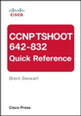 CCNP TSHOOT 642-832 Quick Reference ebook by Brent Stewart