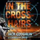 In the Crosshairs - A Sniper Novel audiobook by Sgt. Jack Coughlin