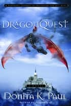 DragonQuest - A Novel ebook by Donita K. Paul