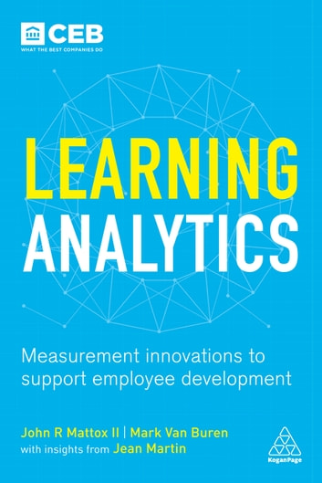 Learning Analytics - Measurement Innovations to Support Employee Development eBook by Jean Martin,Mark Van Buren,John R. Mattox II