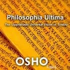 Philosophia Ultima - Talks on the Mandukya Upanishad audiobook by OSHO