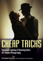 Cheap Tricks - Ingenious Lighting and Shooting Ideas for Studio Photography ebook by Christopher Grey