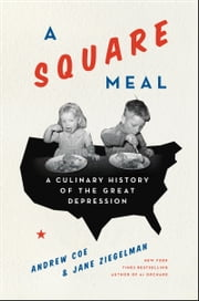 A Square Meal - A Culinary History of the Great Depression ebook by Jane Ziegelman,Andy Coe