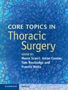Core Topics in Thoracic Surgery ebook by Marco Scarci,Aman Coonar,Tom Routledge,Francis Wells