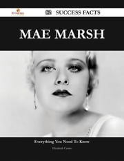 Mae Marsh 82 Success Facts - Everything you need to know about Mae Marsh ebook by Elizabeth Castro